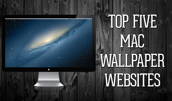 Top Five Mac Wallpaper Websites
