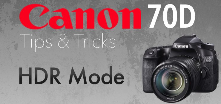 How to Use HDR Mode on Canon 70D