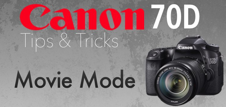How to Use Movie Mode on Canon 70D - StateOfTechStateOfTech