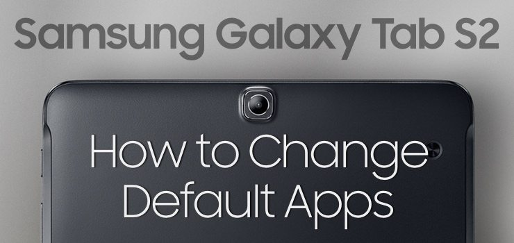 How to Change Default Apps on Samsung Galaxy Tab S2