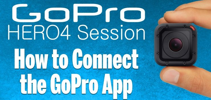 GoPro HERO4 Session: How to Connect to the GoPro App