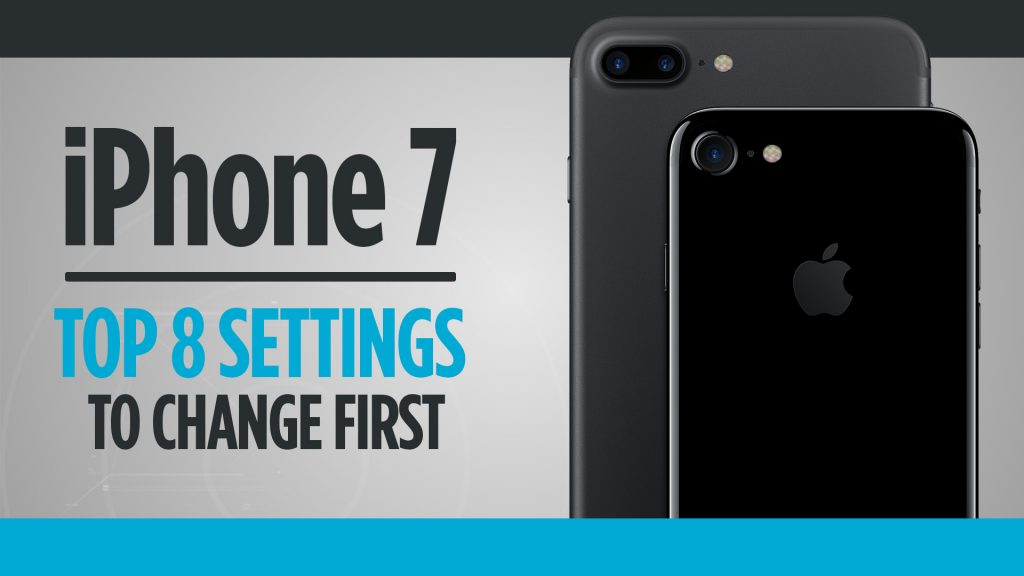 Top 8 Settings to Change First on the iPhone 7