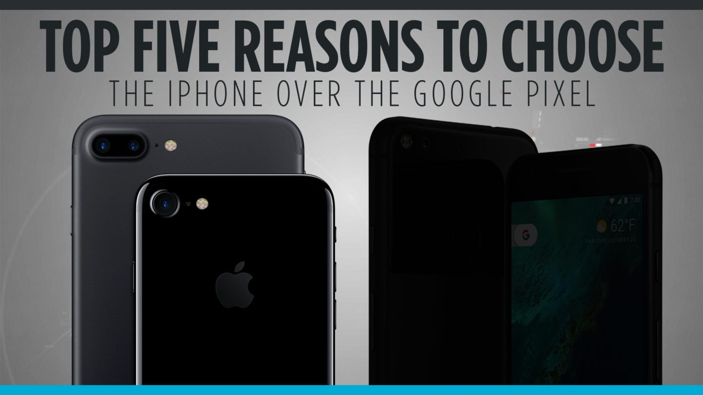 Top Five Reason to Choose the iPhone Over the Google Pixel