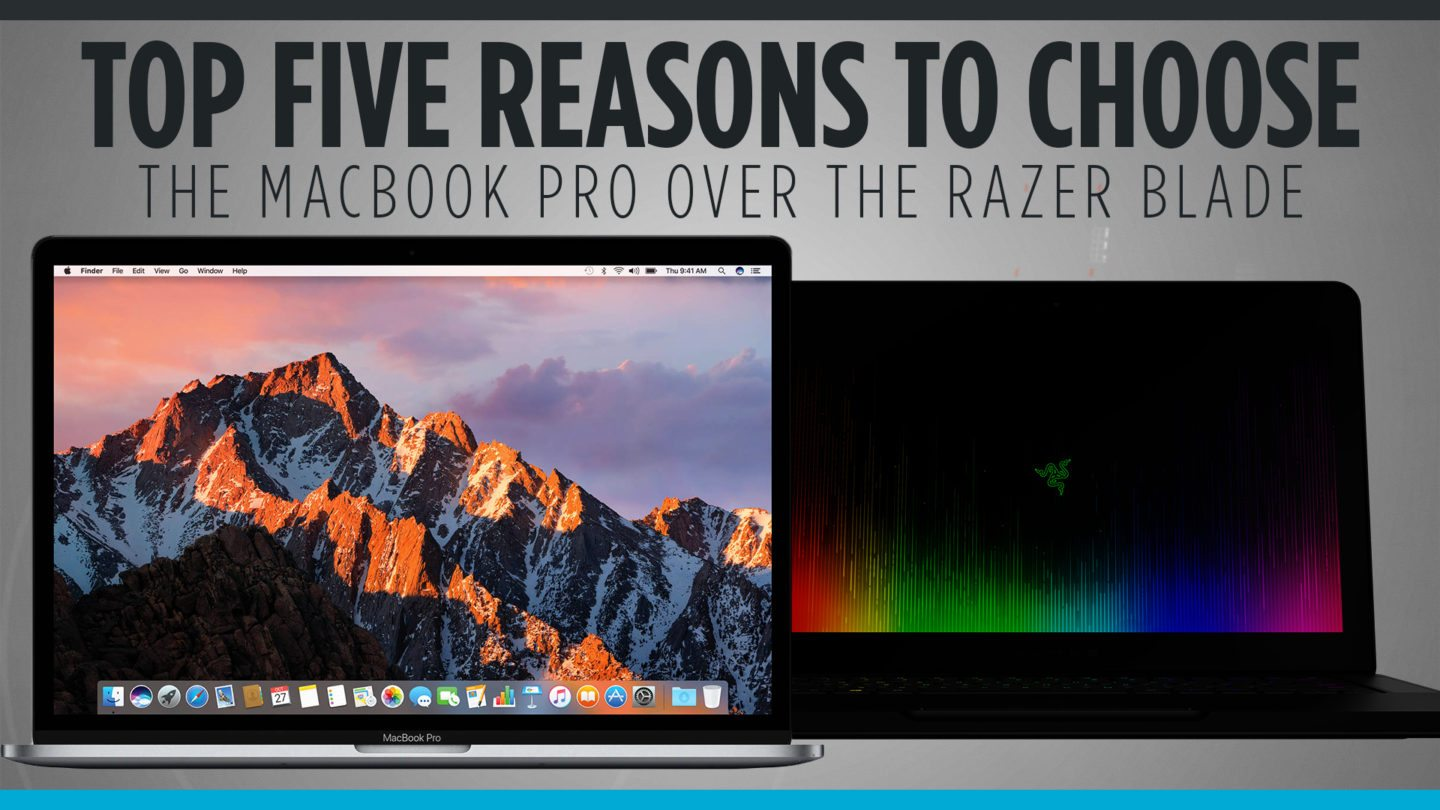 Top Five Reasons to Choose the Macbook Pro Over the Razer Blade