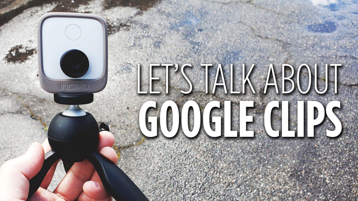 Lets Talk About Google Clips Smart Camera