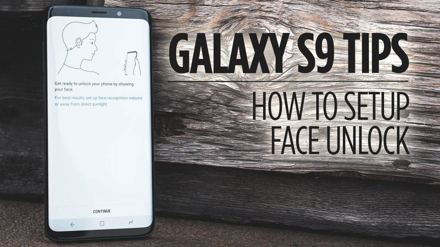 How to Setup Face Unlock on Galaxy S9/S9+