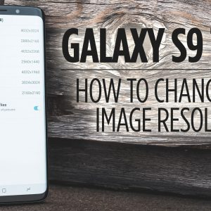 Samsung Galaxy S9 Tips - How to Change the Image Resolution