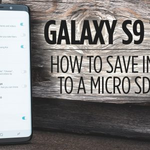 Samsung Galaxy S9 Tips - How to Save Images to a MicroSD Card