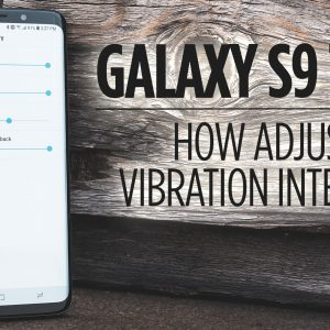 How to Adjust the Vibration Intensity on Galaxy S9/S9+